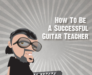 How to be a successful guitar teacher